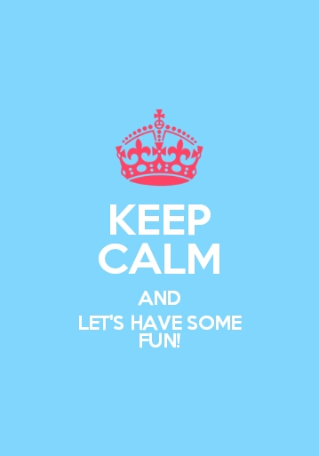 Keep Calm And Let's Have Some Fun