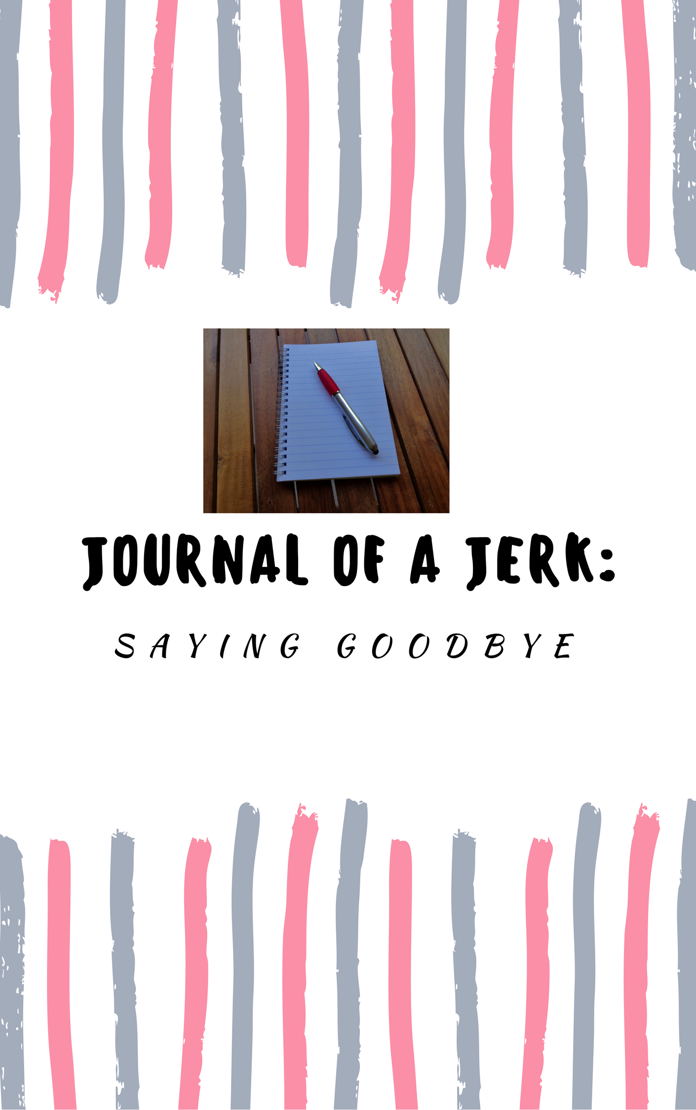 Journal of a Jerk: Saying Goodbye